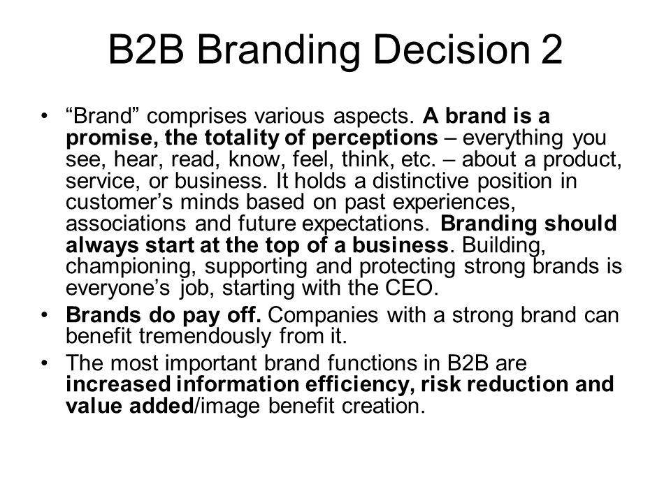 """B2B Branding Decision 2 """"Brand"""" comprises various aspects. A brand is a promise, the totality of perceptions – everything you see, hear, read, know, f"""