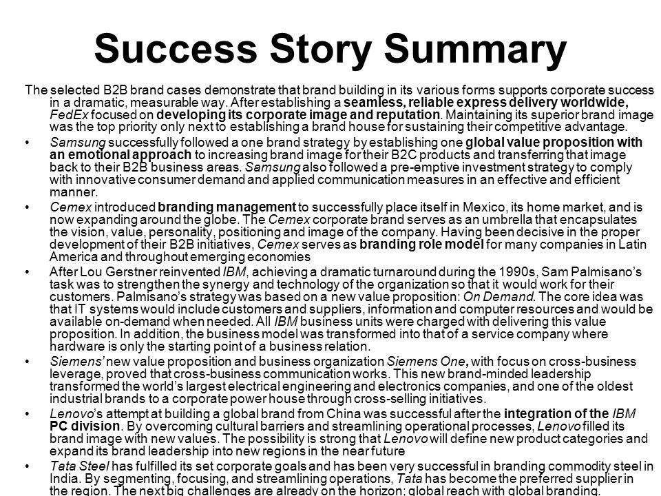 Success Story Summary The selected B2B brand cases demonstrate that brand building in its various forms supports corporate success in a dramatic, meas
