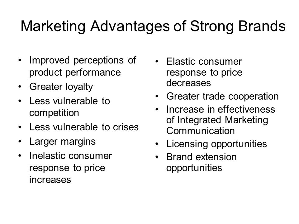 Marketing Advantages of Strong Brands Improved perceptions of product performance Greater loyalty Less vulnerable to competition Less vulnerable to cr