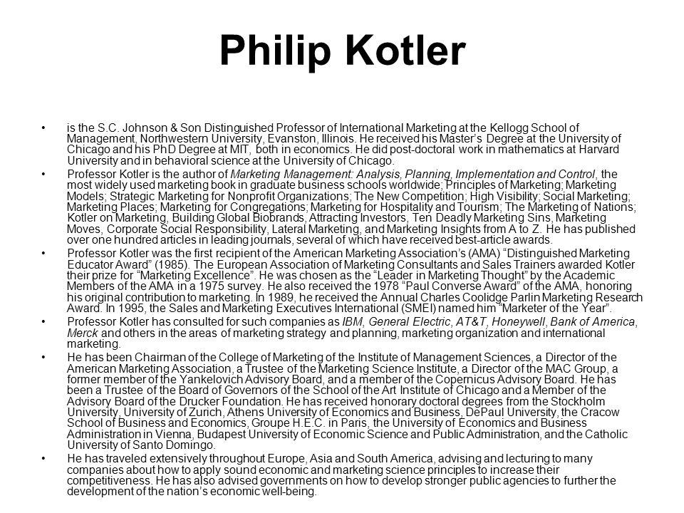 Philip Kotler is the S.C. Johnson & Son Distinguished Professor of International Marketing at the Kellogg School of Management, Northwestern Universi