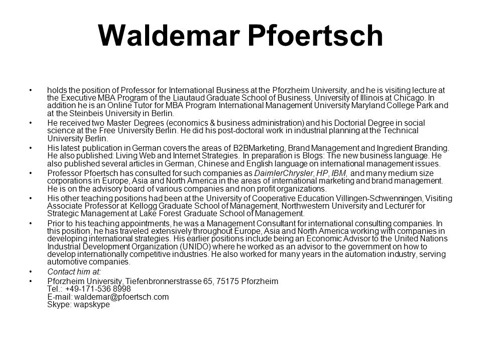Waldemar Pfoertsch holds the position of Professor for International Business at the Pforzheim University, and he is visiting lecture at the Executive