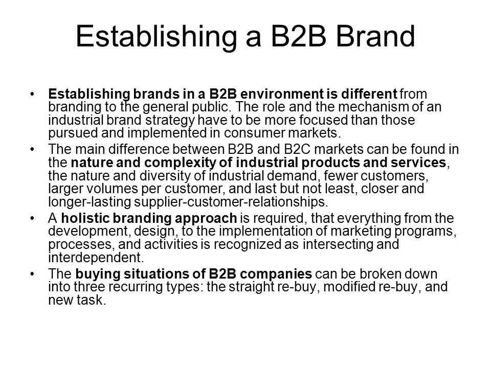 Establishing a B2B Brand Establishing brands in a B2B environment is different from branding to the general public. The role and the mechanism of an i