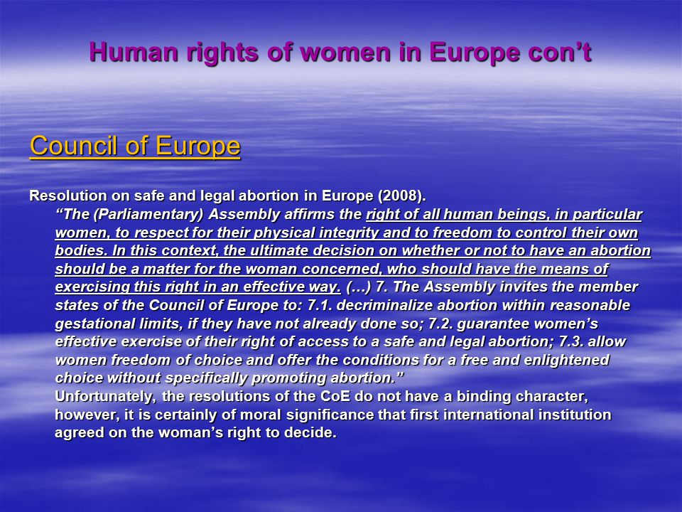 """Human rights of women in Europe con't Council of Europe Resolution on safe and legal abortion in Europe (2008). """"The (Parliamentary) Assembly affirms"""