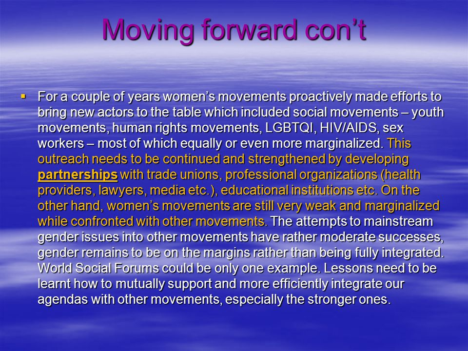 Moving forward con't  For a couple of years women's movements proactively made efforts to bring new actors to the table which included social movemen