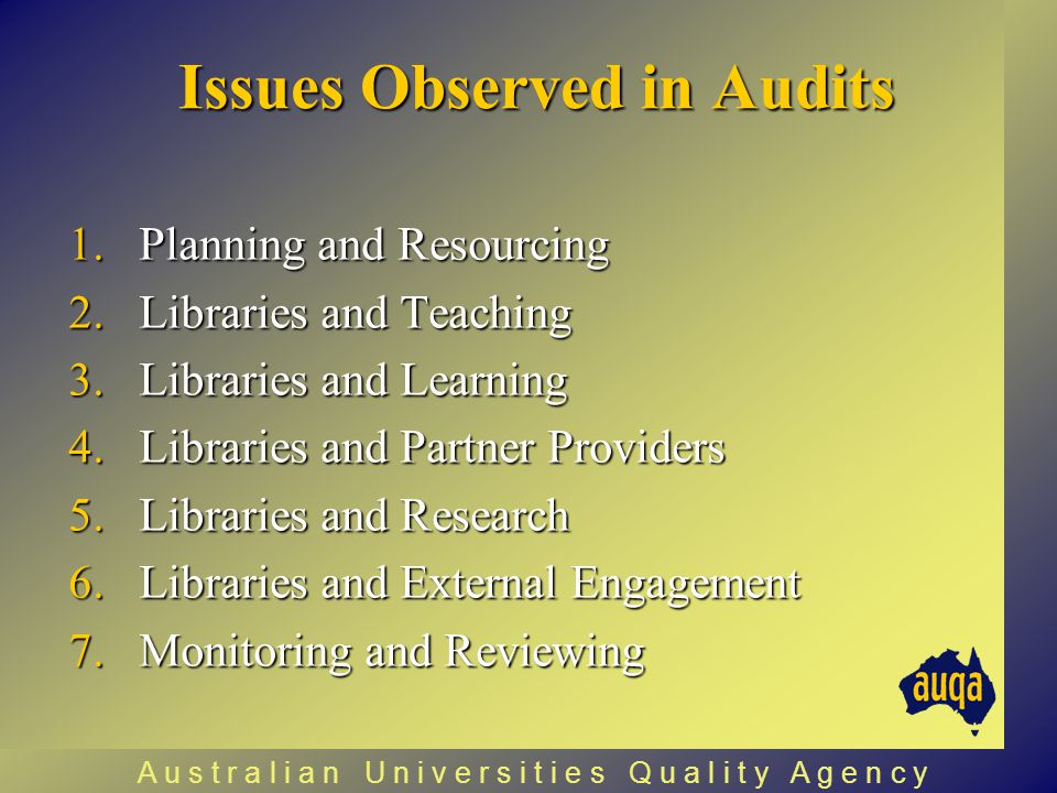Issues Observed in Audits 1.Planning and Resourcing 2.Libraries and Teaching 3.Libraries and Learning 4.Libraries and Partner Providers 5.Libraries an