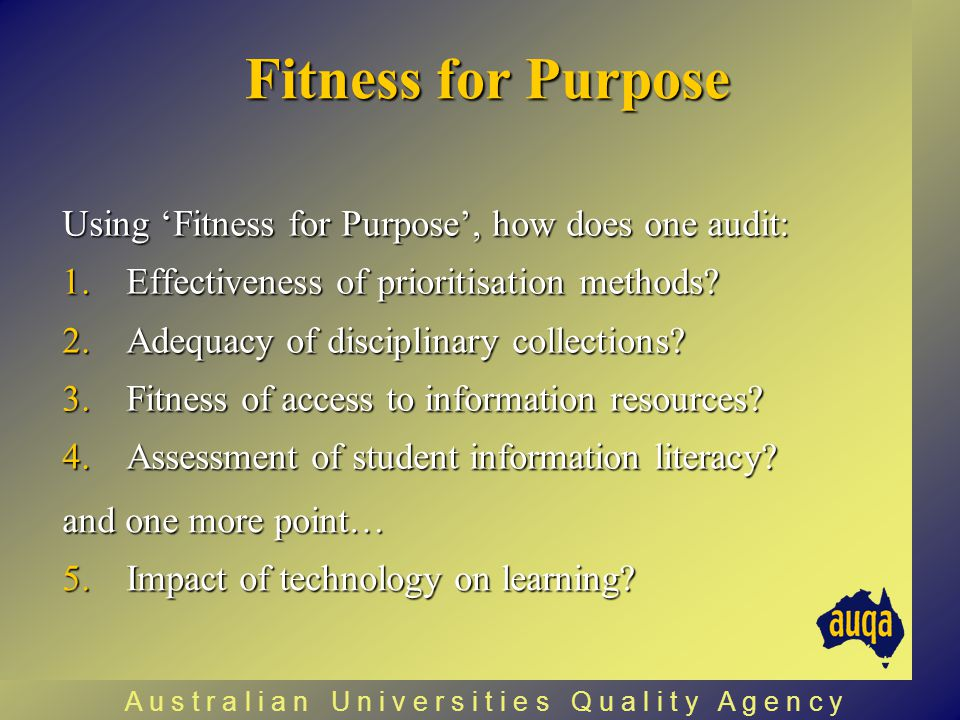 Fitness for Purpose Using 'Fitness for Purpose', how does one audit: 1.Effectiveness of prioritisation methods? 2.Adequacy of disciplinary collections