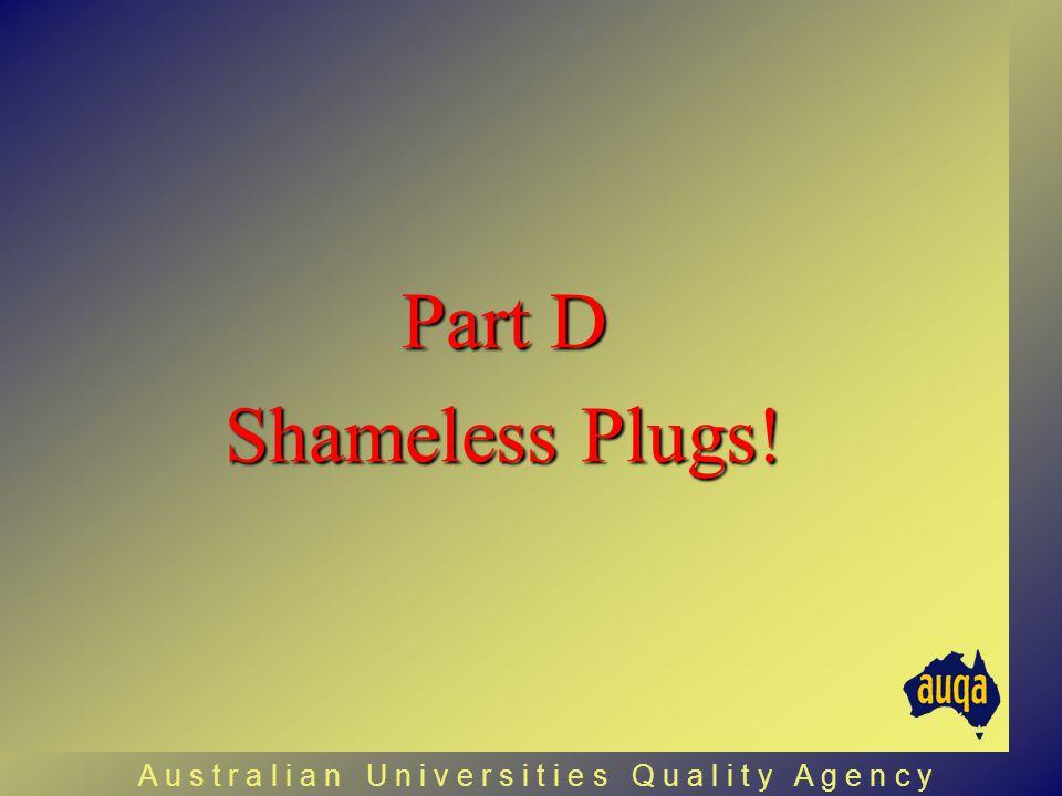 Part D Shameless Plugs! A u s t r a l i a n U n i v e r s i t i e s Q u a l i t y A g e n c y