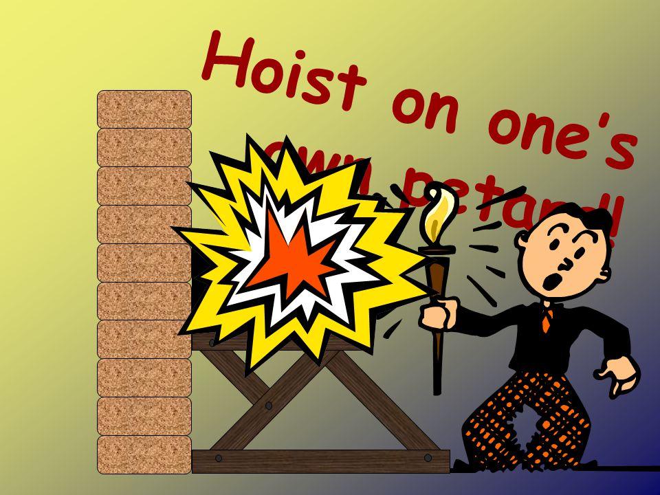 Hoist on one's own petard!