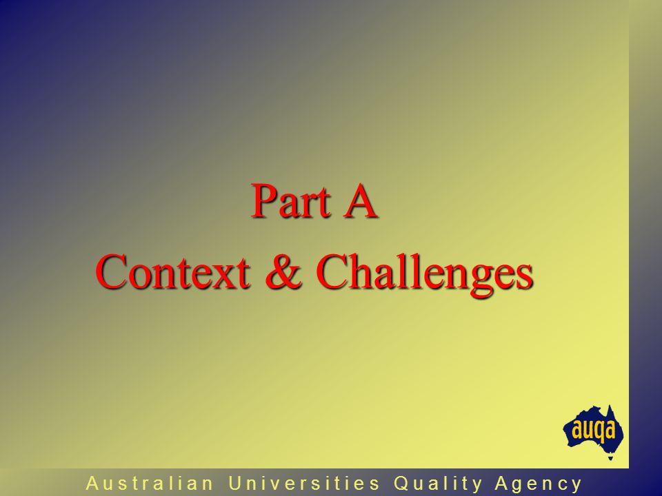 Part A Context & Challenges A u s t r a l i a n U n i v e r s i t i e s Q u a l i t y A g e n c y