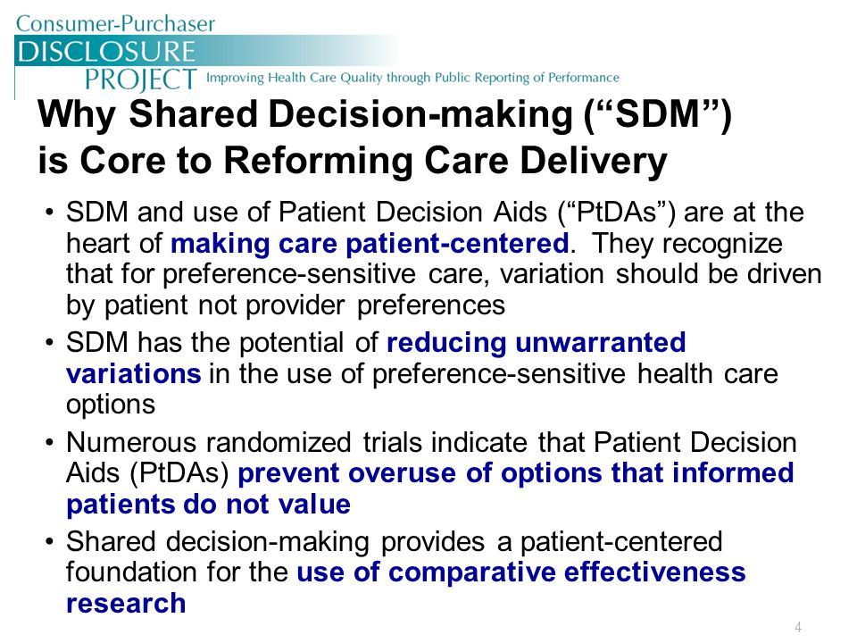 4 Why Shared Decision-making ( SDM ) is Core to Reforming Care Delivery SDM and use of Patient Decision Aids ( PtDAs ) are at the heart of making care patient-centered.