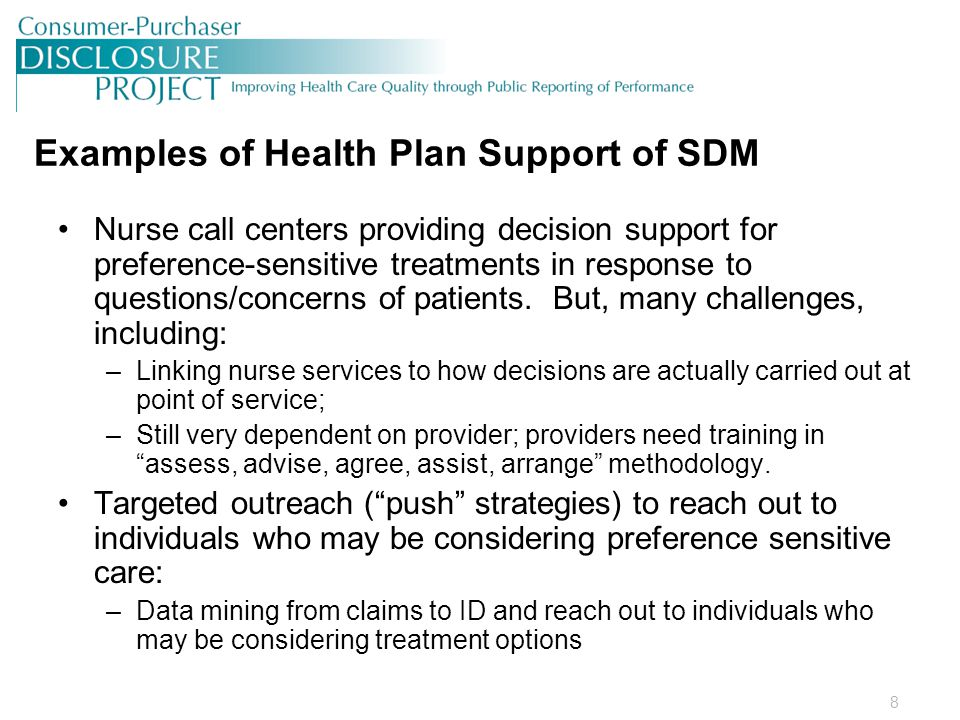 8 Examples of Health Plan Support of SDM Nurse call centers providing decision support for preference-sensitive treatments in response to questions/concerns of patients.