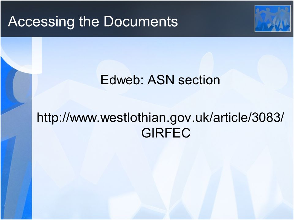 Accessing the Documents Edweb: ASN section http://www.westlothian.gov.uk/article/3083/ GIRFEC
