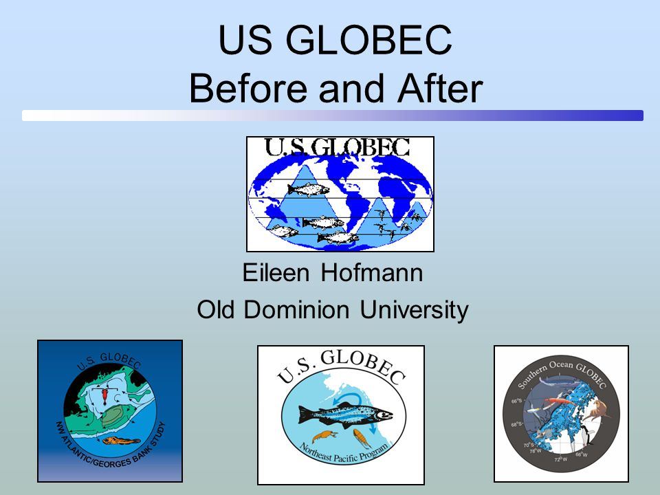 US GLOBEC Before and After Eileen Hofmann Old Dominion University