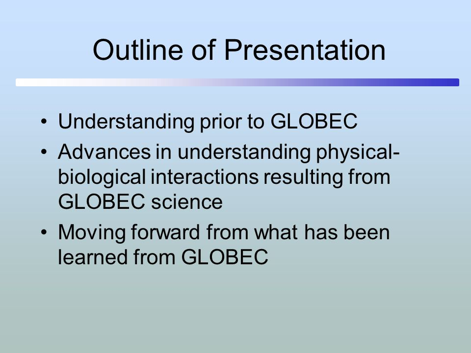 Outline of Presentation Understanding prior to GLOBEC Advances in understanding physical- biological interactions resulting from GLOBEC science Moving