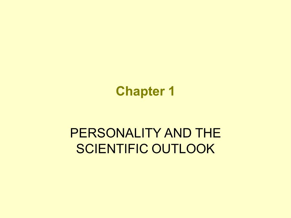 Chapter 1 PERSONALITY AND THE SCIENTIFIC OUTLOOK