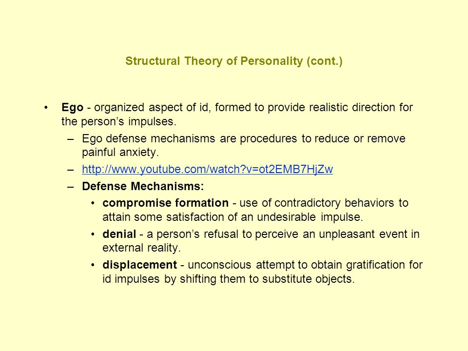 Structural Theory of Personality (cont.) Ego - organized aspect of id, formed to provide realistic direction for the person's impulses. –Ego defense m