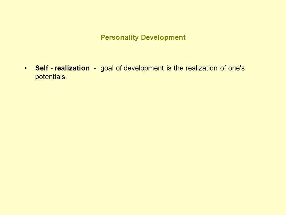 Personality Development Self - realization - goal of development is the realization of one's potentials.