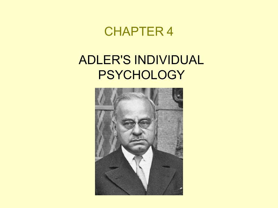 CHAPTER 4 ADLER'S INDIVIDUAL PSYCHOLOGY