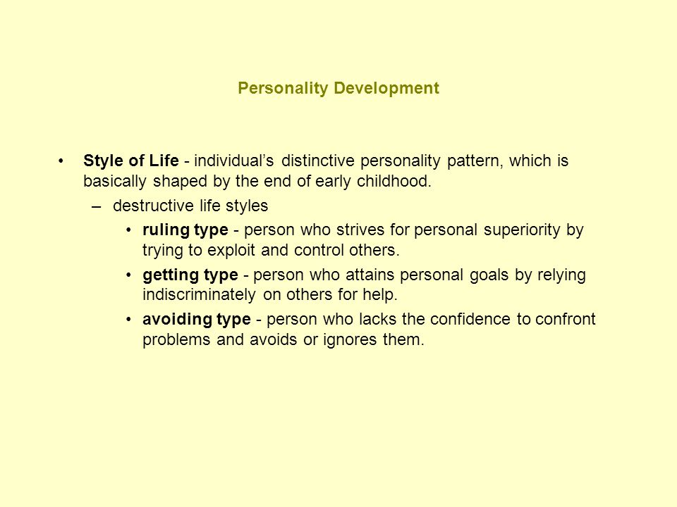 Personality Development Style of Life - individual's distinctive personality pattern, which is basically shaped by the end of early childhood. –destru