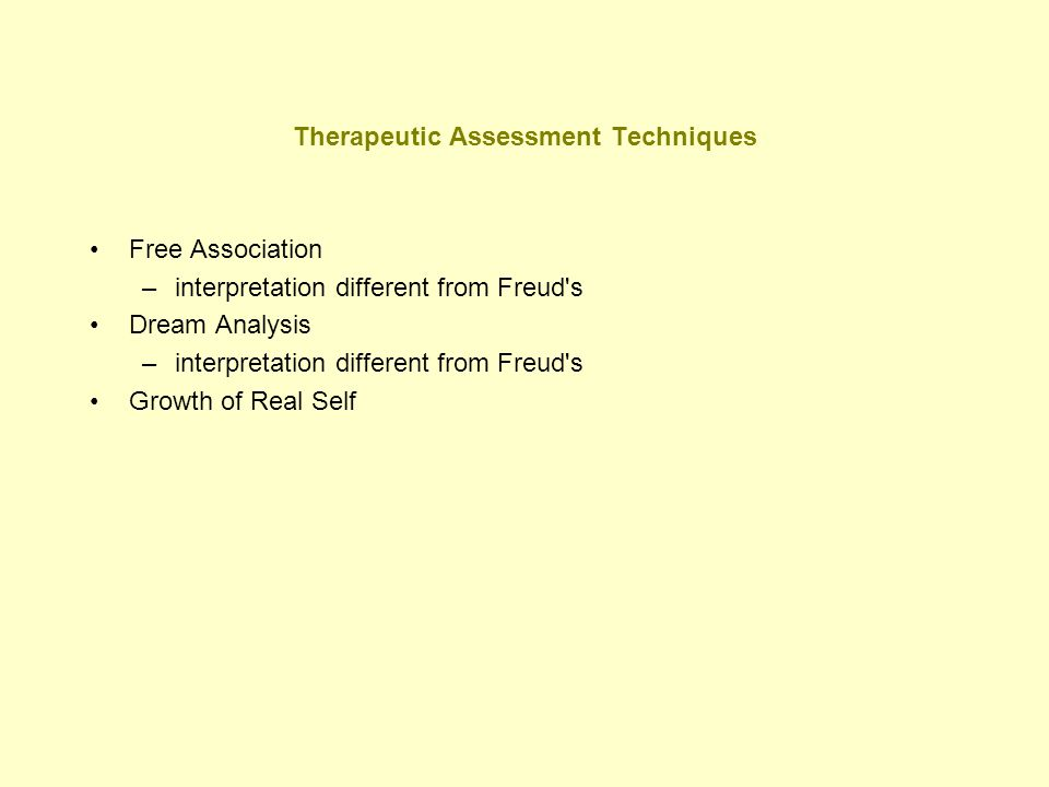 Therapeutic Assessment Techniques Free Association –interpretation different from Freud's Dream Analysis –interpretation different from Freud's Growth