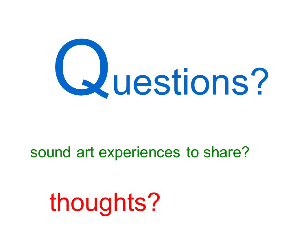 Q uestions sound art experiences to share thoughts