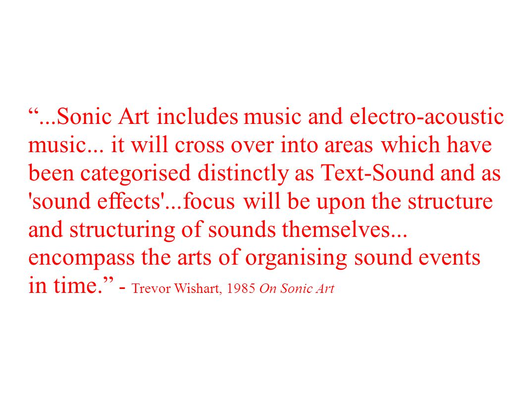 ...Sonic Art includes music and electro-acoustic music...