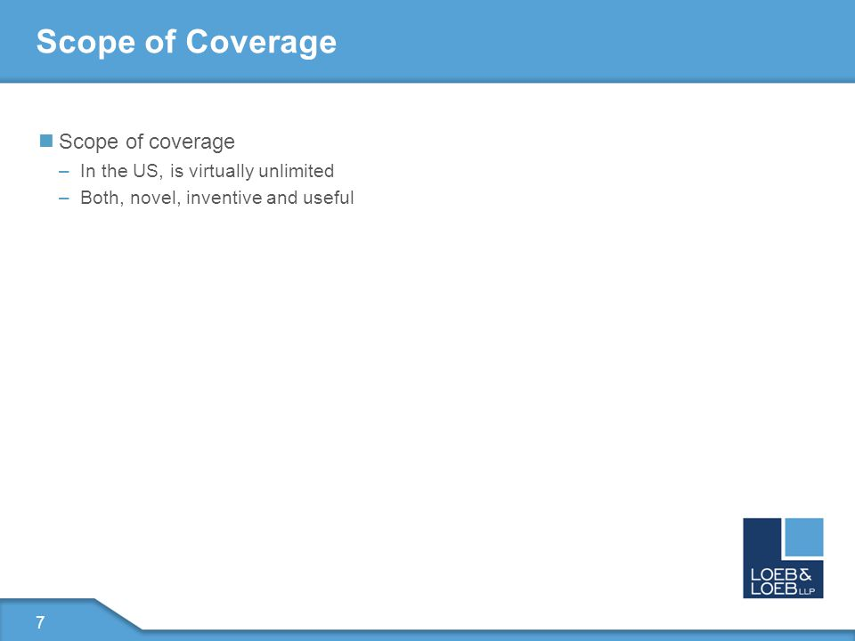 7 Scope of Coverage Scope of coverage –In the US, is virtually unlimited –Both, novel, inventive and useful