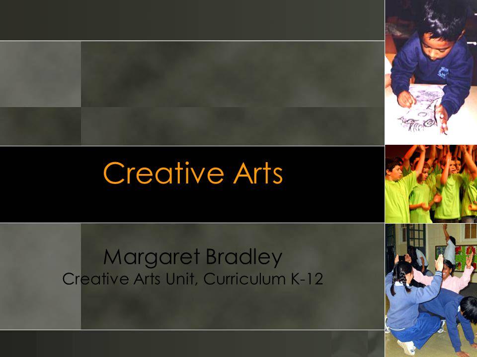 Creative Arts Margaret Bradley Creative Arts Unit, Curriculum K-12