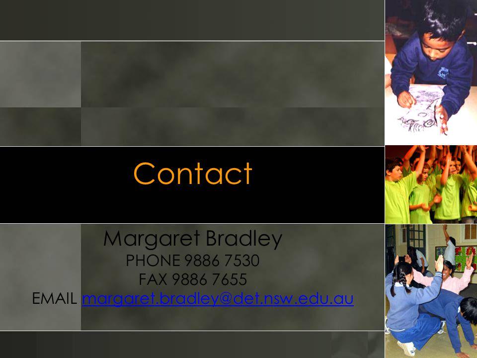 Contact Margaret Bradley PHONE 9886 7530 FAX 9886 7655 EMAIL margaret.bradley@det.nsw.edu.aumargaret.bradley@det.nsw.edu.au