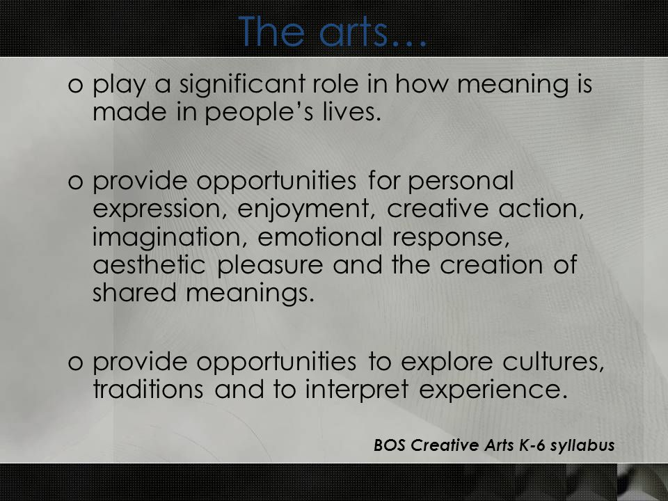 The arts… oplay a significant role in how meaning is made in people's lives.