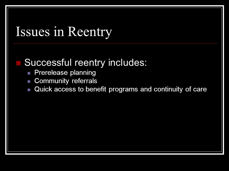Issues in Reentry, cont.