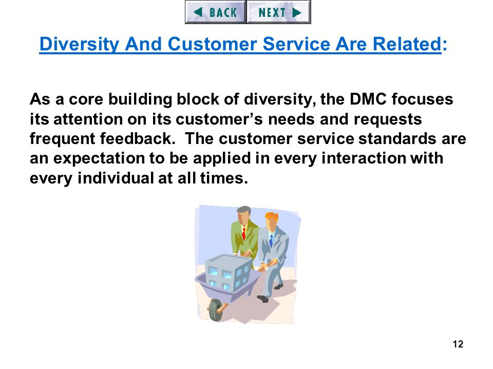 12 As a core building block of diversity, the DMC focuses its attention on its customer's needs and requests frequent feedback.