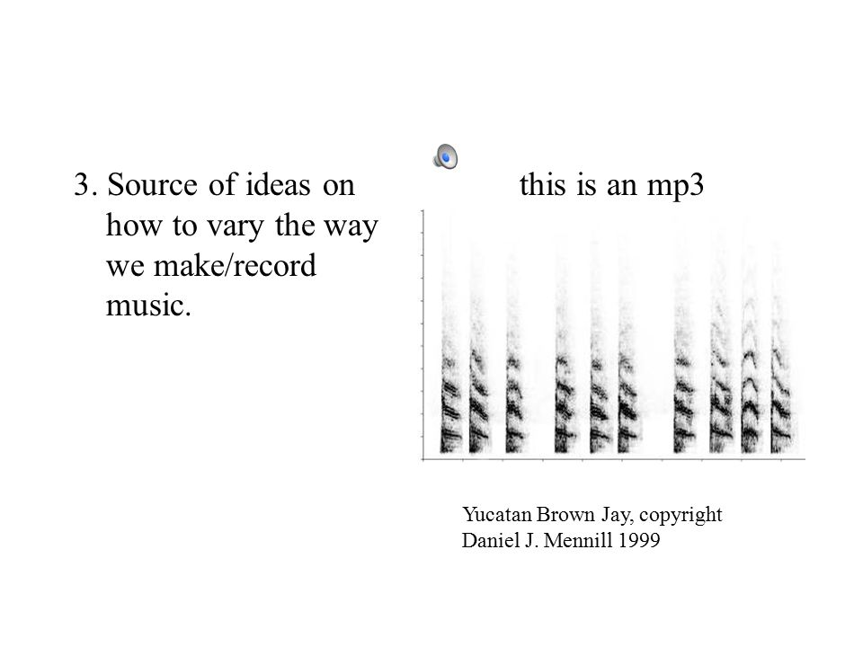 3. Source of ideas on how to vary the way we make/record music.