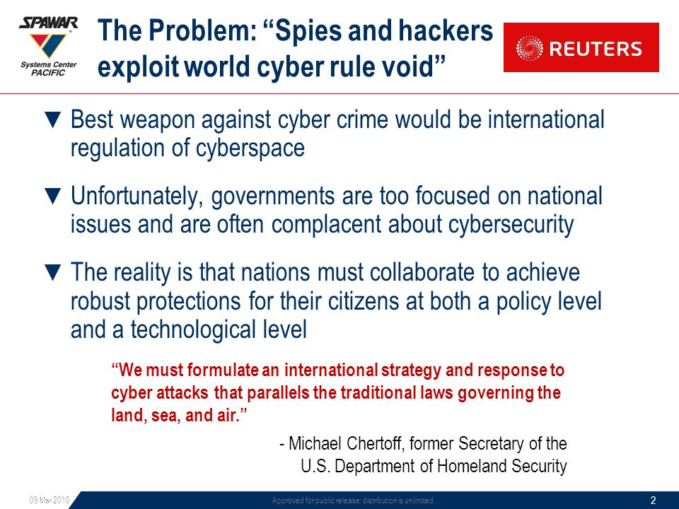 "The Problem: ""Spies and hackers exploit world cyber rule void"" ▼ Best weapon against cyber crime would be international regulation of cyberspace ▼ Unf"