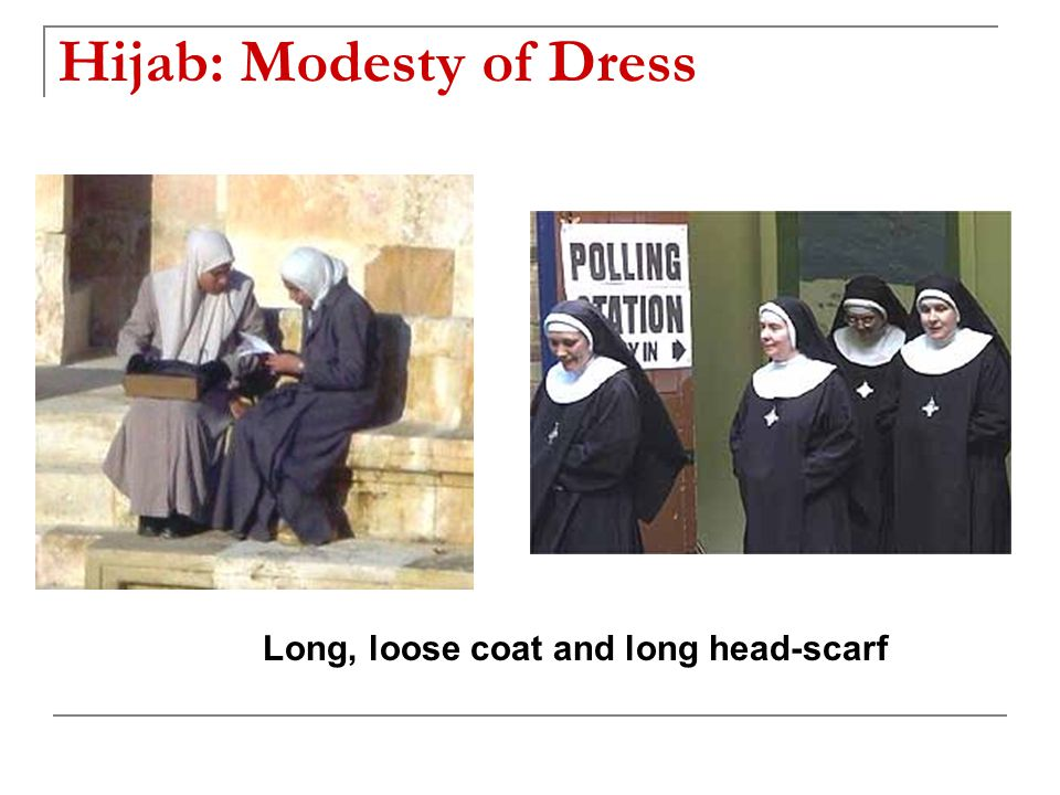 Long, loose coat and long head-scarf Hijab: Modesty of Dress