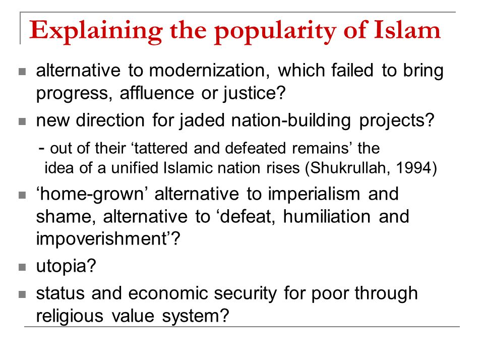 Explaining the popularity of Islam alternative to modernization, which failed to bring progress, affluence or justice.
