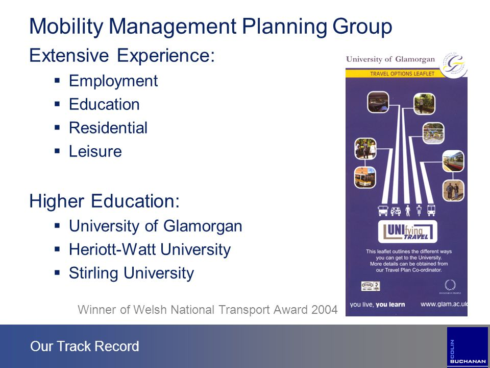 Our Track Record Mobility Management Planning Group Extensive Experience:  Employment  Education  Residential  Leisure Higher Education:  Univers