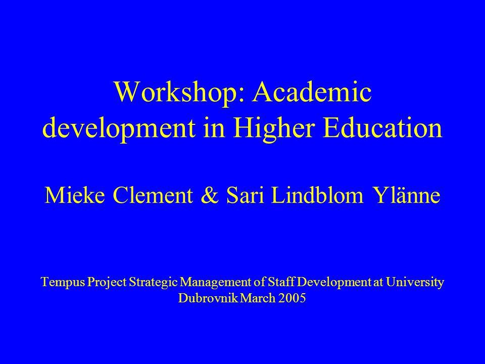Workshop: Academic development in Higher Education Mieke Clement & Sari Lindblom Ylänne Tempus Project Strategic Management of Staff Development at Un