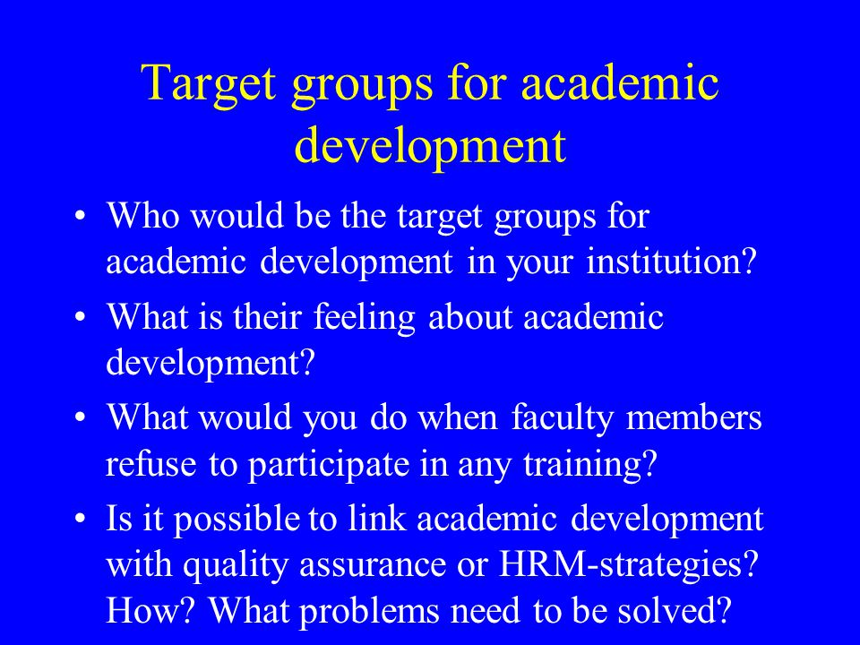 Target groups for academic development Who would be the target groups for academic development in your institution.