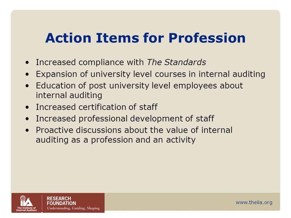 www.theiia.org Action Items for Profession Increased compliance with The Standards Expansion of university level courses in internal auditing Educatio