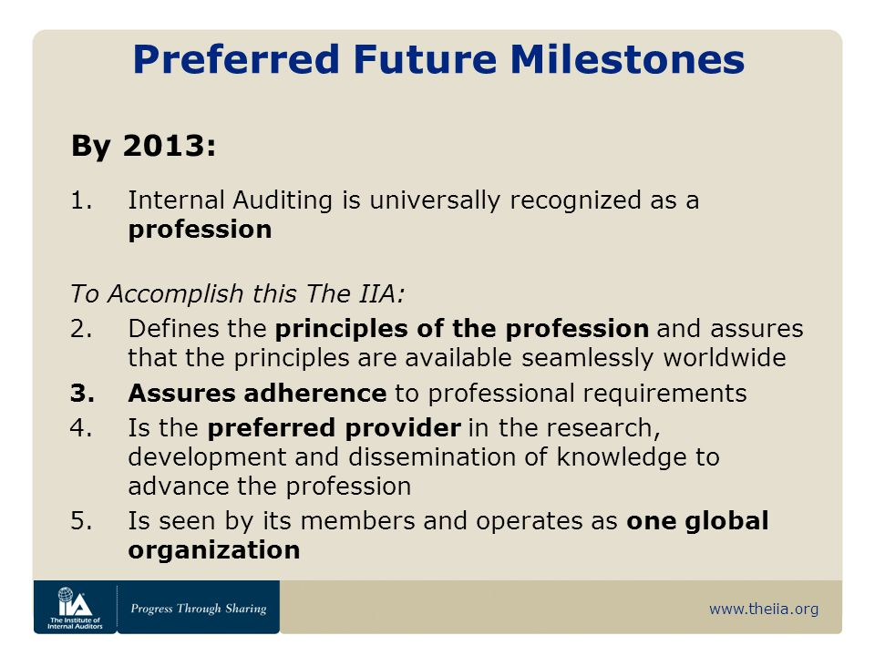 www.theiia.org Preferred Future Milestones 1.Internal Auditing is universally recognized as a profession To Accomplish this The IIA: 2.Defines the pri