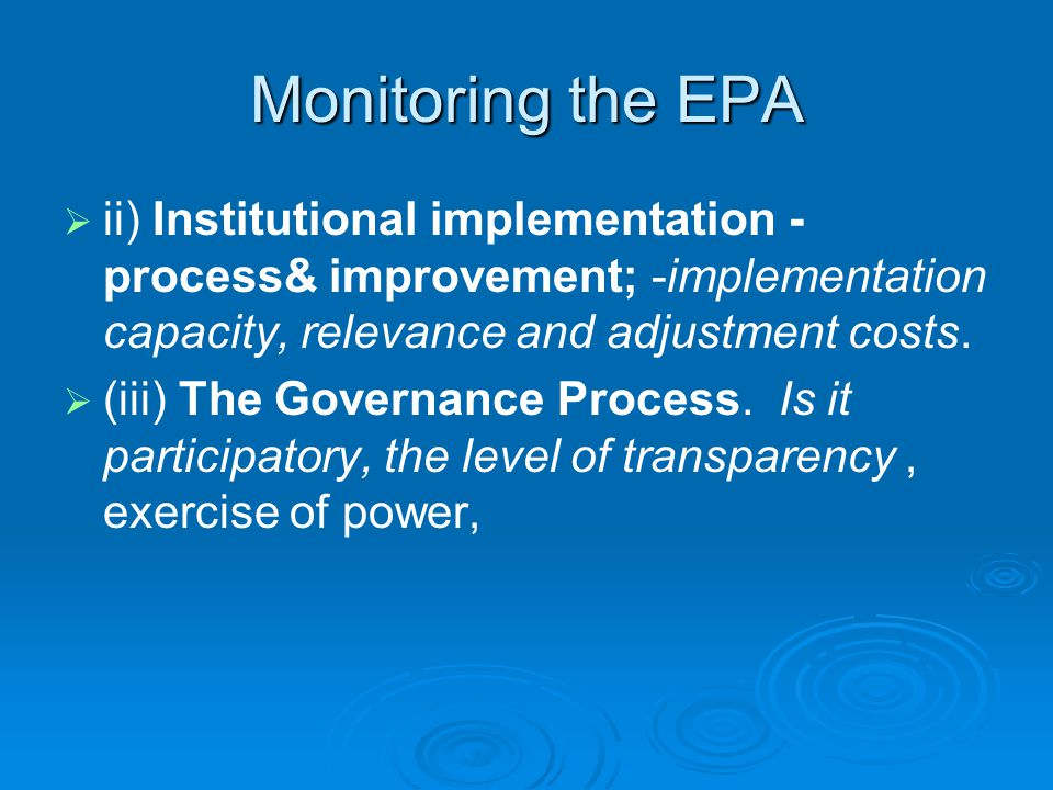Monitoring the EPA   ii) Institutional implementation - process& improvement; -implementation capacity, relevance and adjustment costs.