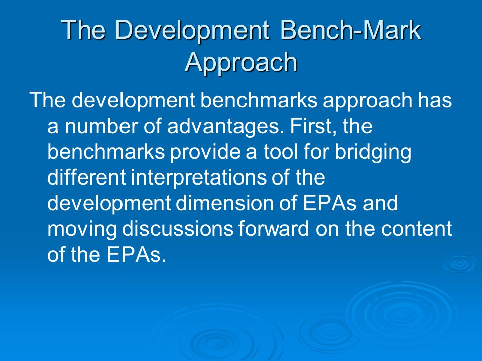 The Development Bench-Mark Approach The development benchmarks approach has a number of advantages. First, the benchmarks provide a tool for bridging