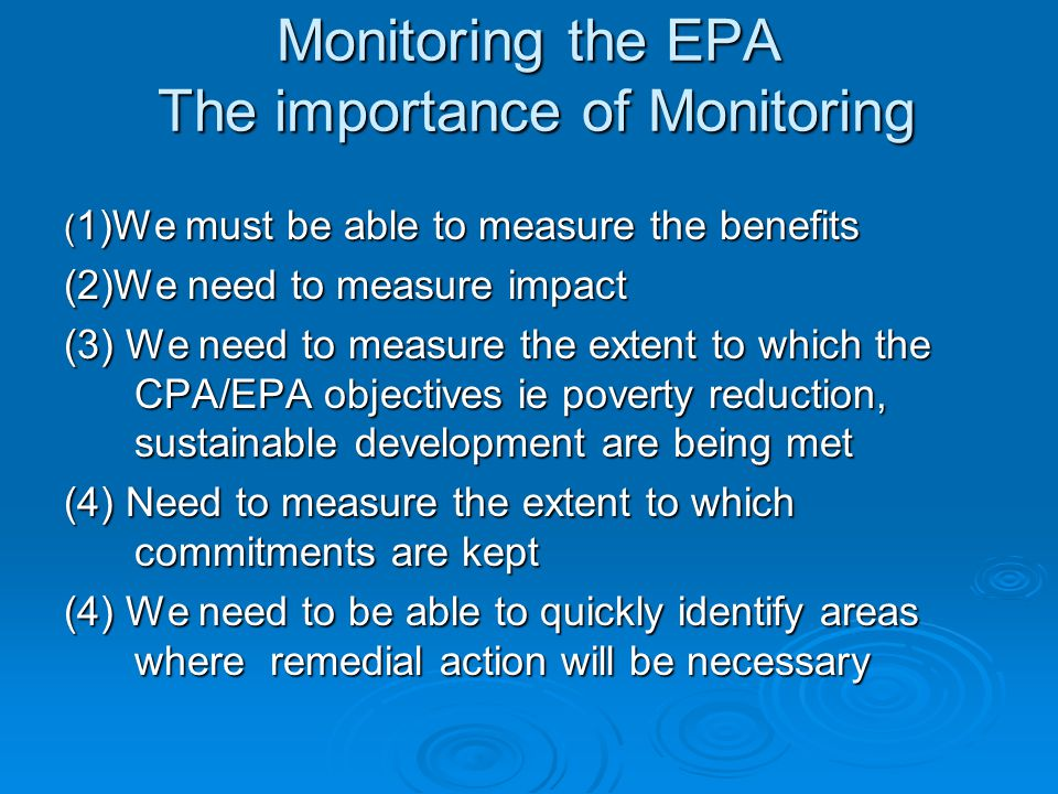 Monitoring the EPA The importance of Monitoring ( 1)We must be able to measure the benefits (2)We need to measure impact (3) We need to measure the ex