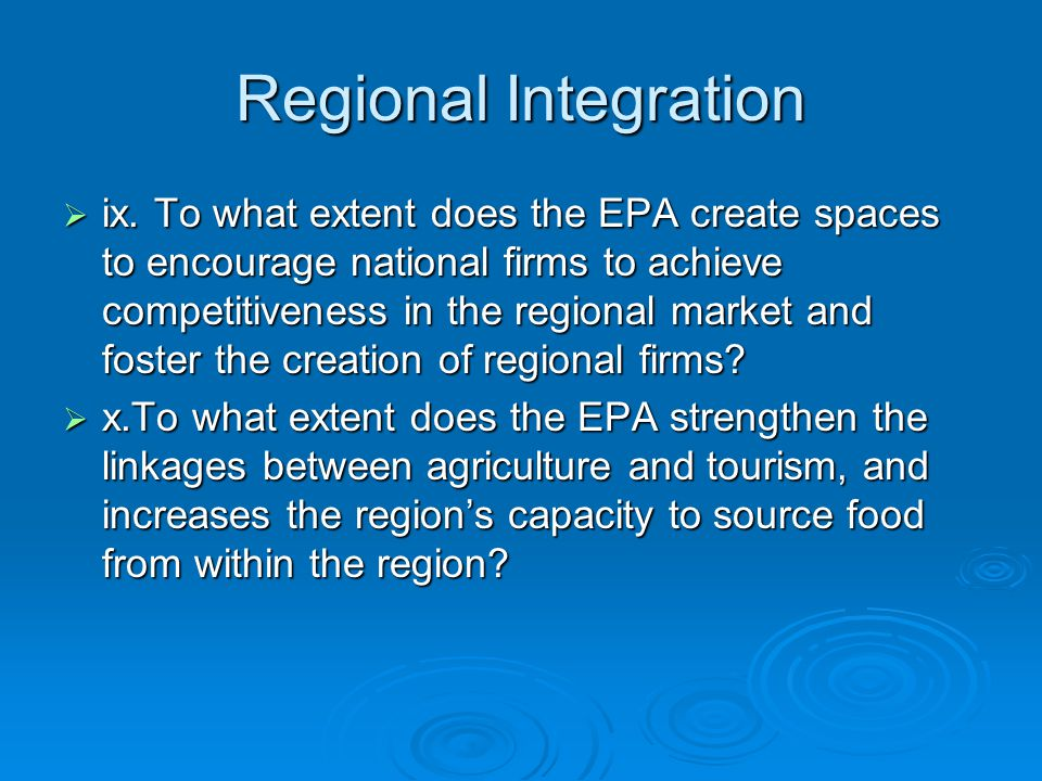 Regional Integration  ix. To what extent does the EPA create spaces to encourage national firms to achieve competitiveness in the regional market and