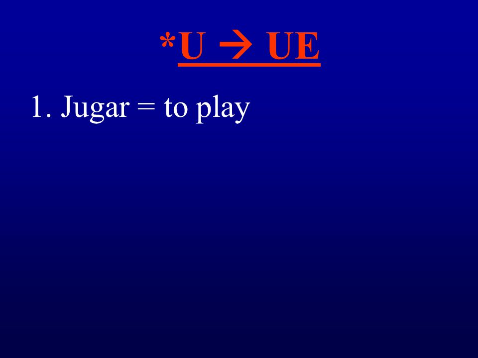 *U  UE 1.Jugar = to play