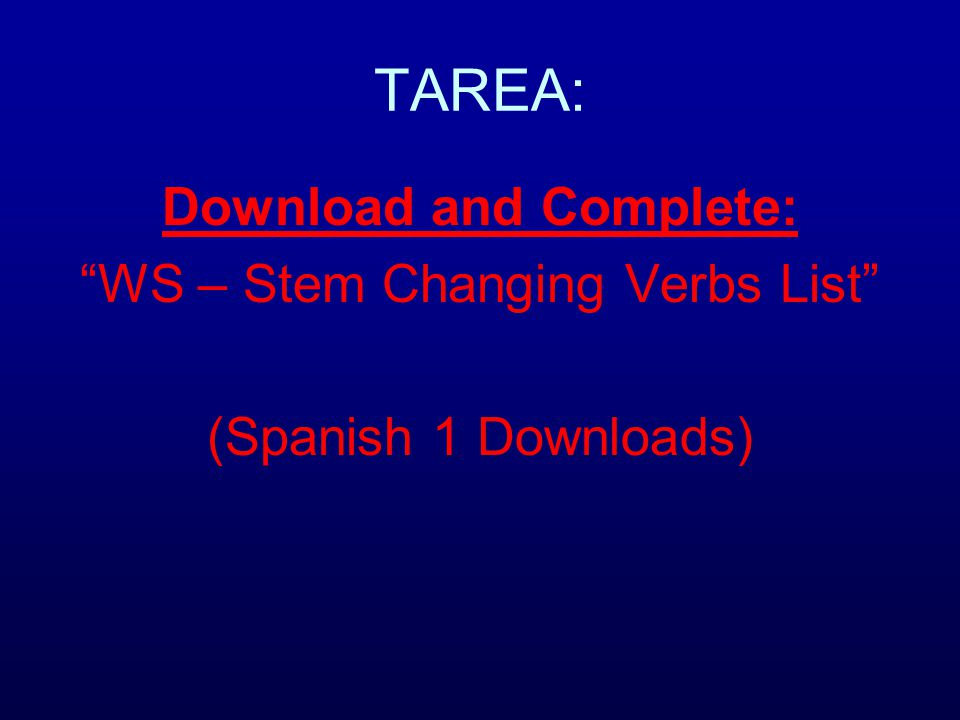 TAREA: Download and Complete: WS – Stem Changing Verbs List (Spanish 1 Downloads)
