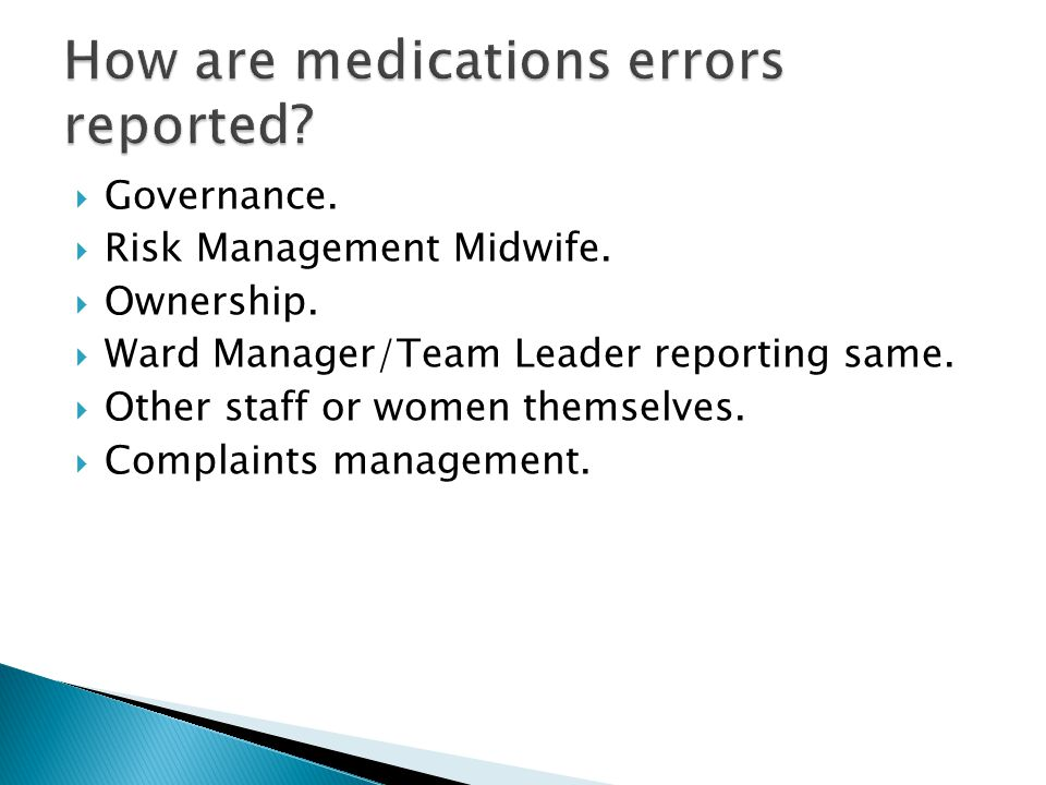 Risky business – highlights most frequent incidents of medications errors  Wrong dose/wrong strength  Omitted medicine  Incorrect drug administered  Medication stored in wrong package