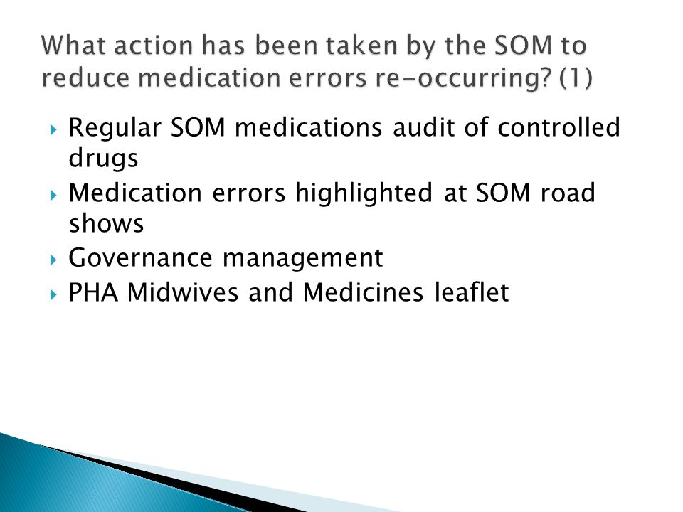  Regular SOM medications audit of controlled drugs  Medication errors highlighted at SOM road shows  Governance management  PHA Midwives and Medicines leaflet
