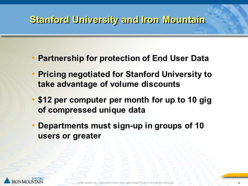 CONFIDENTIAL AND PROPRIETARY INFORMATION OF IRON MOUNTAIN4 Stanford University and Iron Mountain Partnership for protection of End User Data Pricing n
